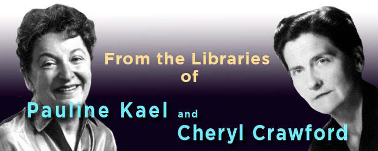 From the Libraries of Pauline Kael and Cheryl Crawford