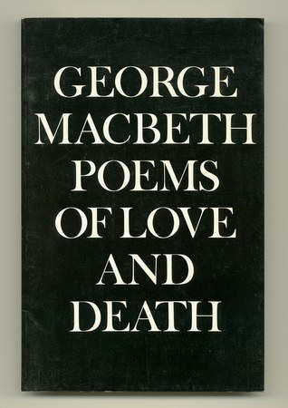 MACBETH, GEORGE, - Poems of Love and Death.