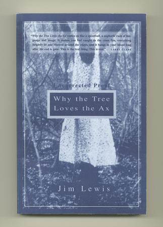 LEWIS, JIM, - Why the Tree Loves the Ax.